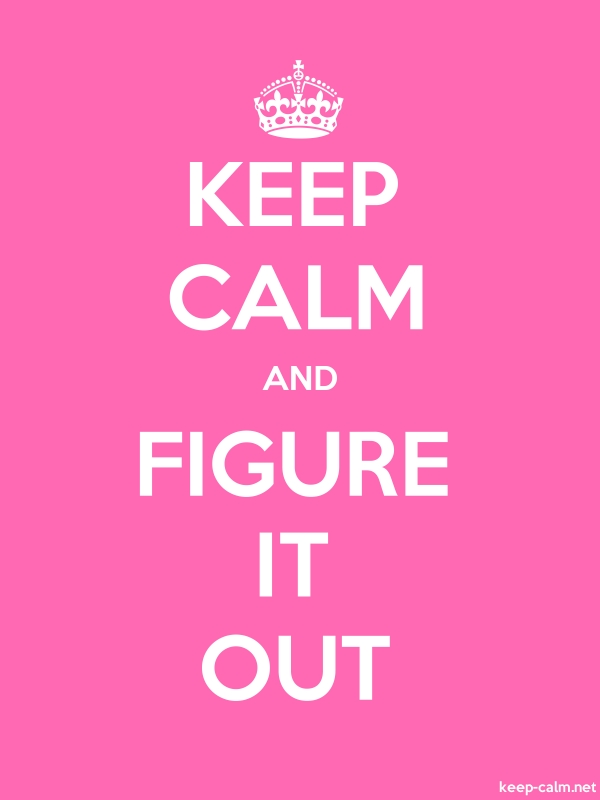 KEEP CALM AND FIGURE IT OUT - white/pink - Default (600x800)