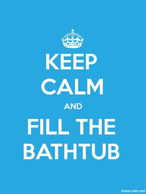 KEEP CALM AND FILL THE BATHTUB - white/blue - Default (600x800)