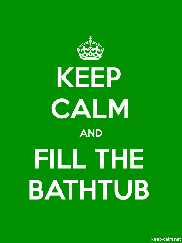 KEEP CALM AND FILL THE BATHTUB - white/green - Default (600x800)