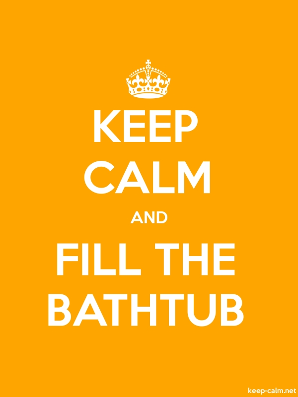 KEEP CALM AND FILL THE BATHTUB - white/orange - Default (600x800)