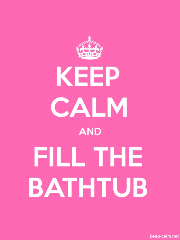 KEEP CALM AND FILL THE BATHTUB - white/pink - Default (600x800)