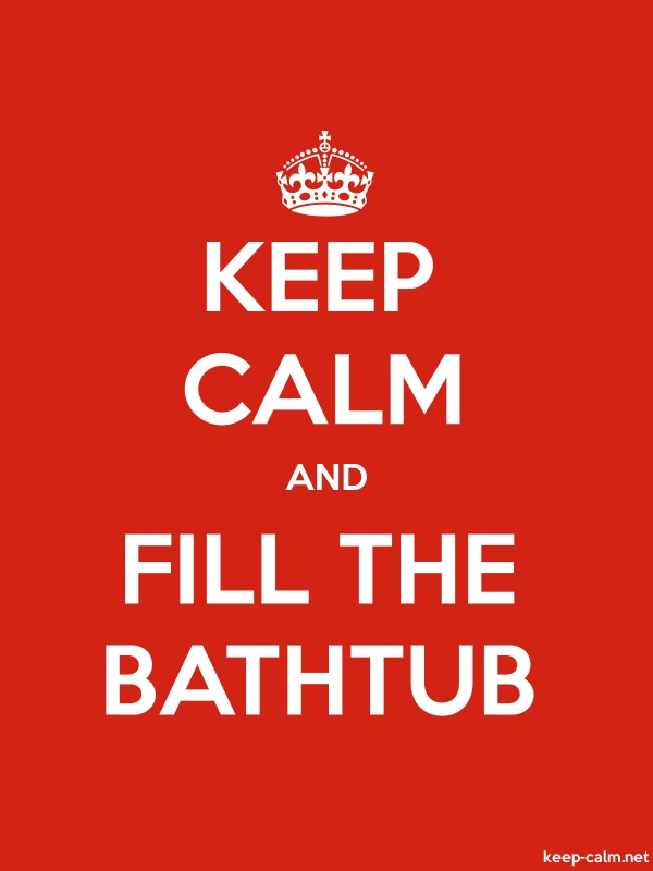 KEEP CALM AND FILL THE BATHTUB - white/red - Default (600x800)