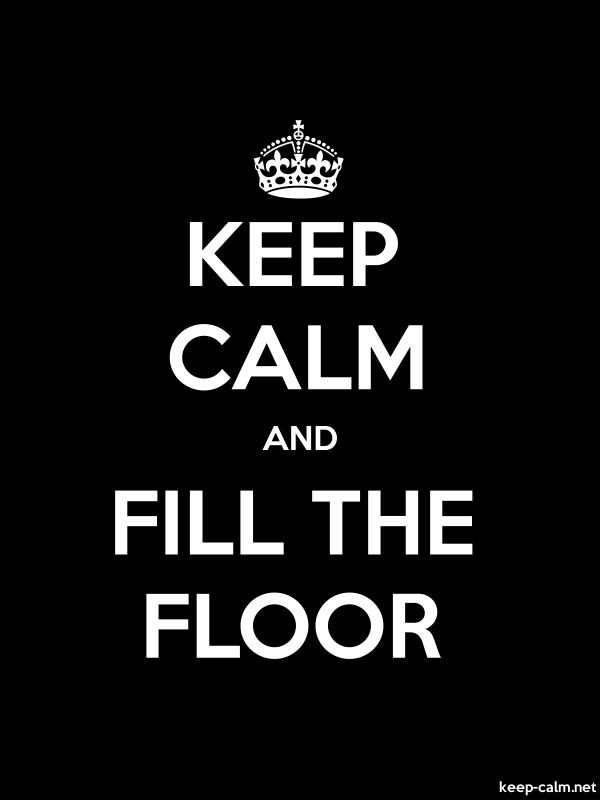 KEEP CALM AND FILL THE FLOOR - white/black - Default (600x800)