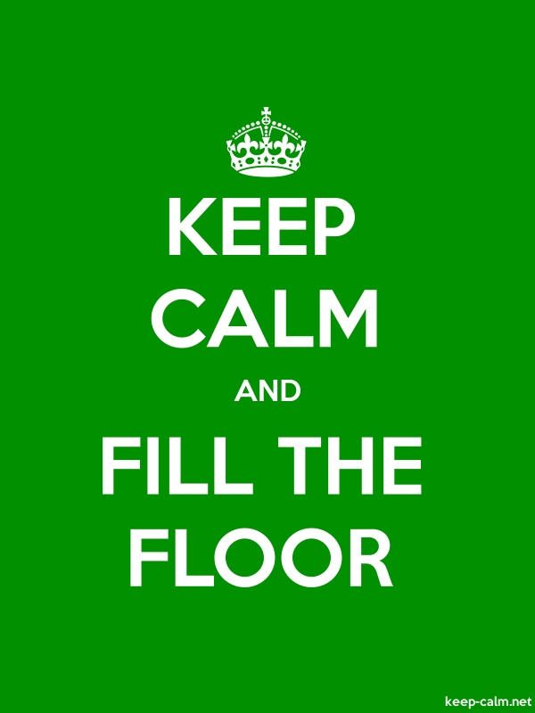 KEEP CALM AND FILL THE FLOOR - white/green - Default (600x800)