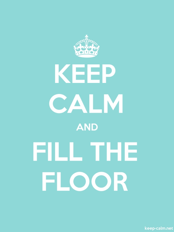 KEEP CALM AND FILL THE FLOOR - white/lightblue - Default (600x800)