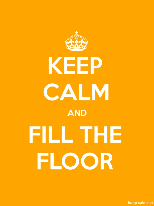 KEEP CALM AND FILL THE FLOOR - white/orange - Default (600x800)