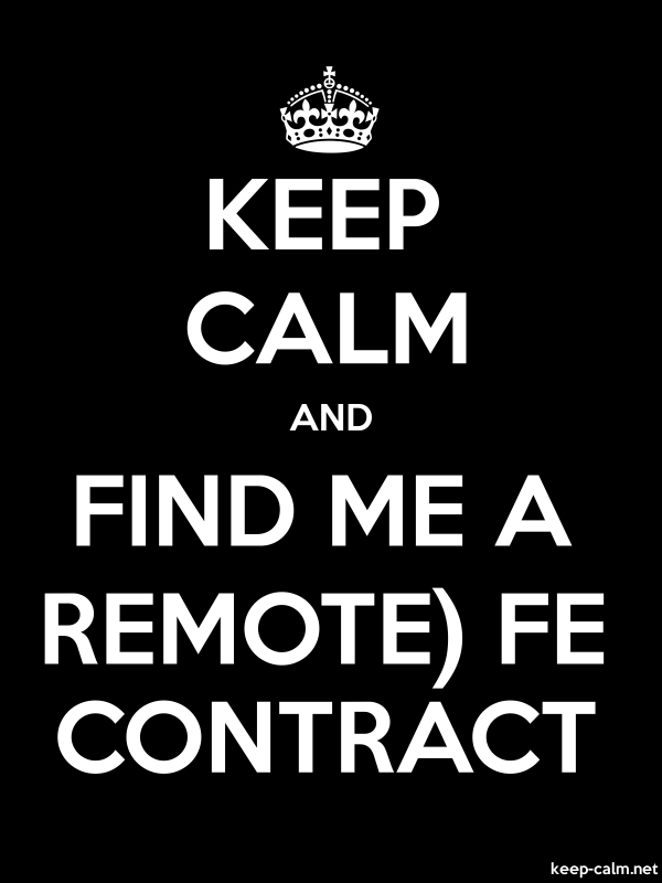 KEEP CALM AND FIND ME A REMOTE FE CONTRACT - white/black - Default (600x800)