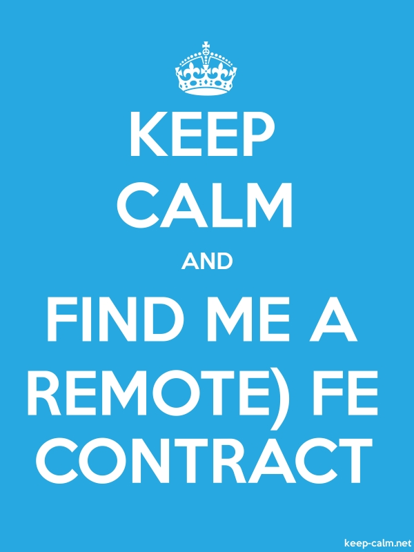 KEEP CALM AND FIND ME A REMOTE FE CONTRACT - white/blue - Default (600x800)