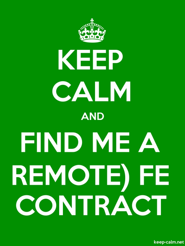 KEEP CALM AND FIND ME A REMOTE FE CONTRACT - white/green - Default (600x800)