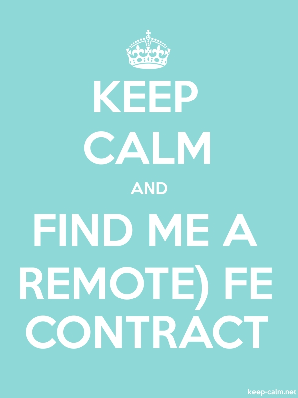 KEEP CALM AND FIND ME A REMOTE FE CONTRACT - white/lightblue - Default (600x800)