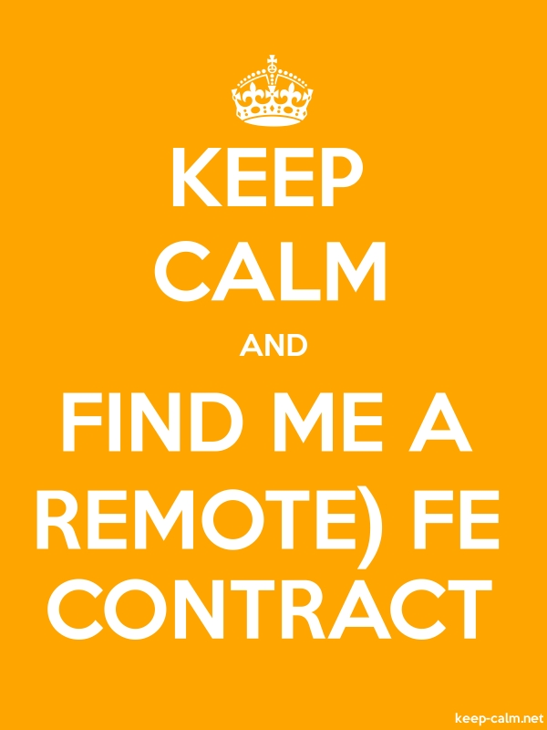 KEEP CALM AND FIND ME A REMOTE FE CONTRACT - white/orange - Default (600x800)