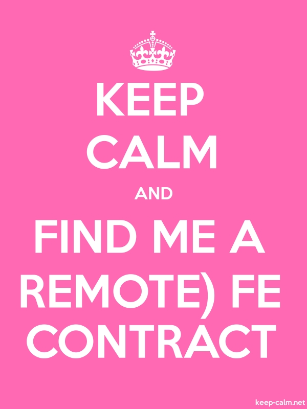 KEEP CALM AND FIND ME A REMOTE FE CONTRACT - white/pink - Default (600x800)