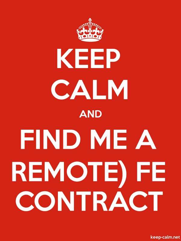 KEEP CALM AND FIND ME A REMOTE FE CONTRACT - white/red - Default (600x800)