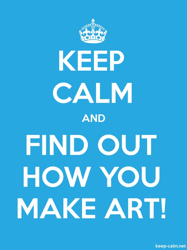 KEEP CALM AND FIND OUT HOW YOU MAKE ART! - white/blue - Default (600x800)