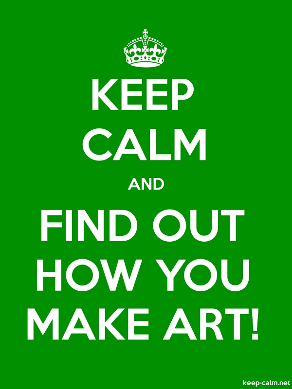 KEEP CALM AND FIND OUT HOW YOU MAKE ART! - white/green - Default (600x800)