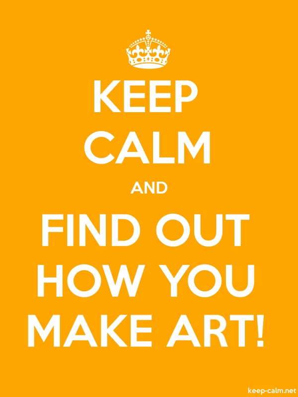 KEEP CALM AND FIND OUT HOW YOU MAKE ART! - white/orange - Default (600x800)