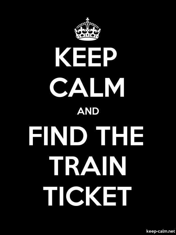 KEEP CALM AND FIND THE TRAIN TICKET - white/black - Default (600x800)
