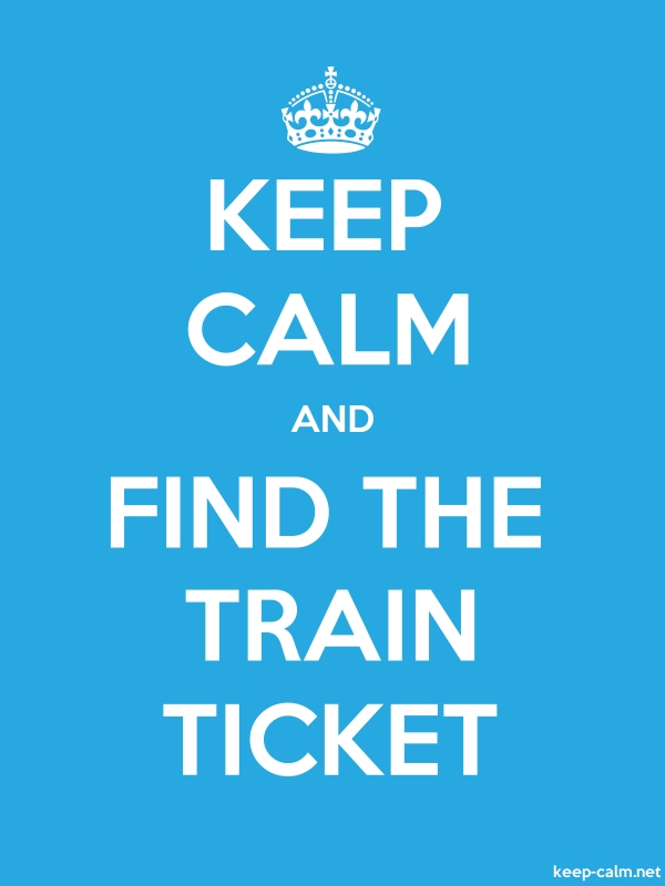 KEEP CALM AND FIND THE TRAIN TICKET - white/blue - Default (600x800)