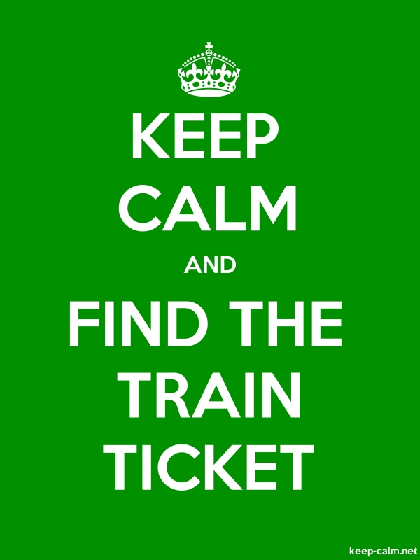 KEEP CALM AND FIND THE TRAIN TICKET - white/green - Default (600x800)