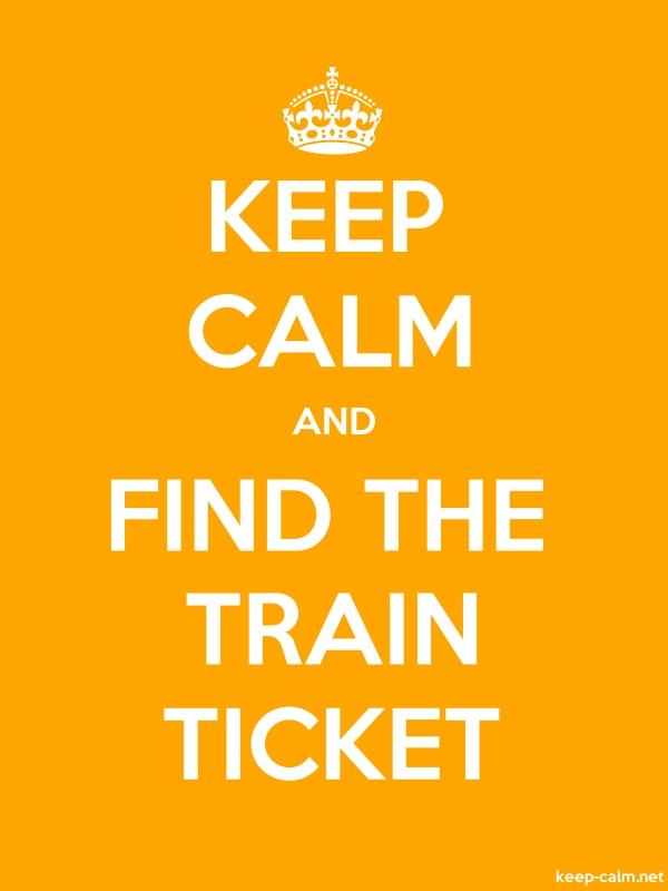 KEEP CALM AND FIND THE TRAIN TICKET - white/orange - Default (600x800)