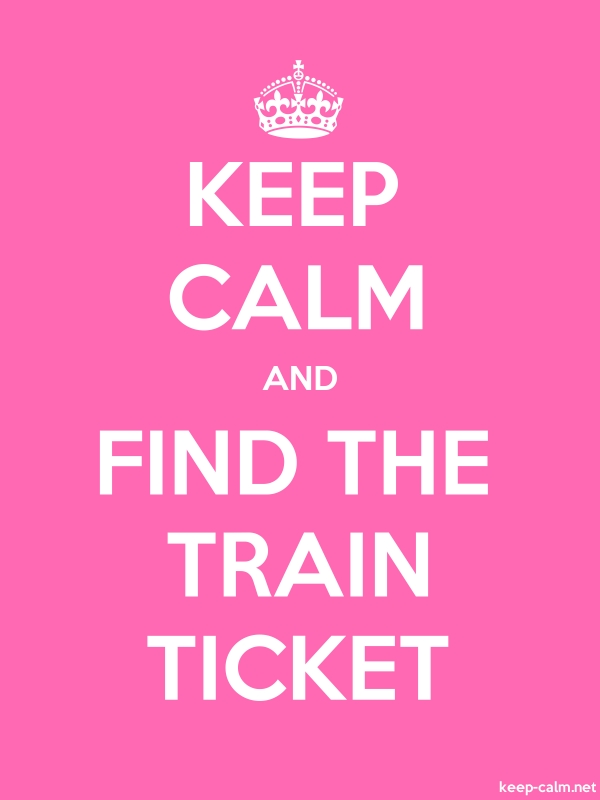 KEEP CALM AND FIND THE TRAIN TICKET - white/pink - Default (600x800)