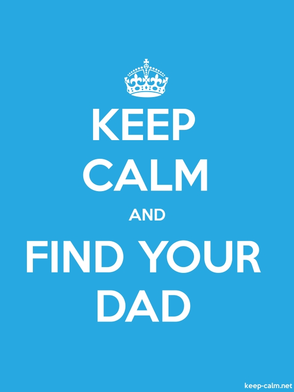 KEEP CALM AND FIND YOUR DAD - white/blue - Default (600x800)