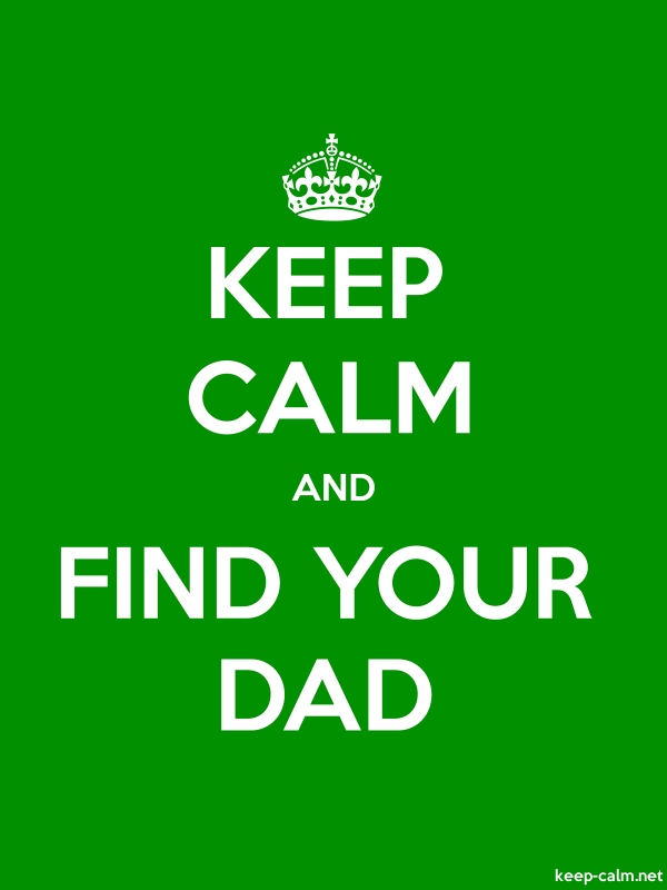KEEP CALM AND FIND YOUR DAD - white/green - Default (600x800)