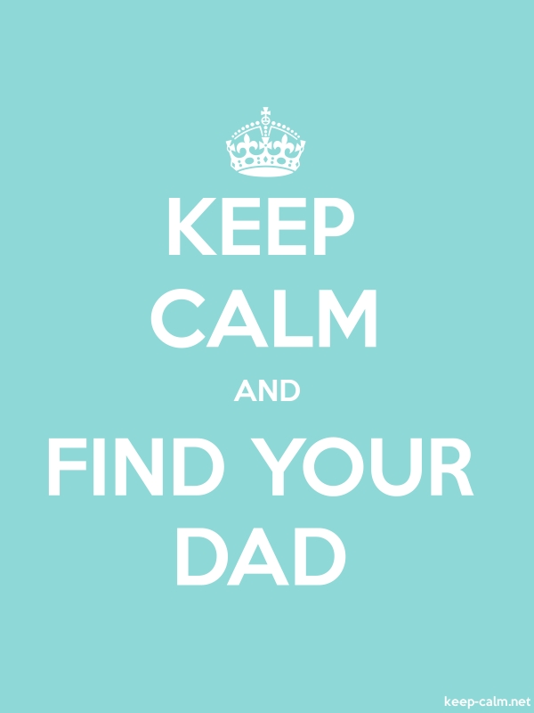 KEEP CALM AND FIND YOUR DAD - white/lightblue - Default (600x800)