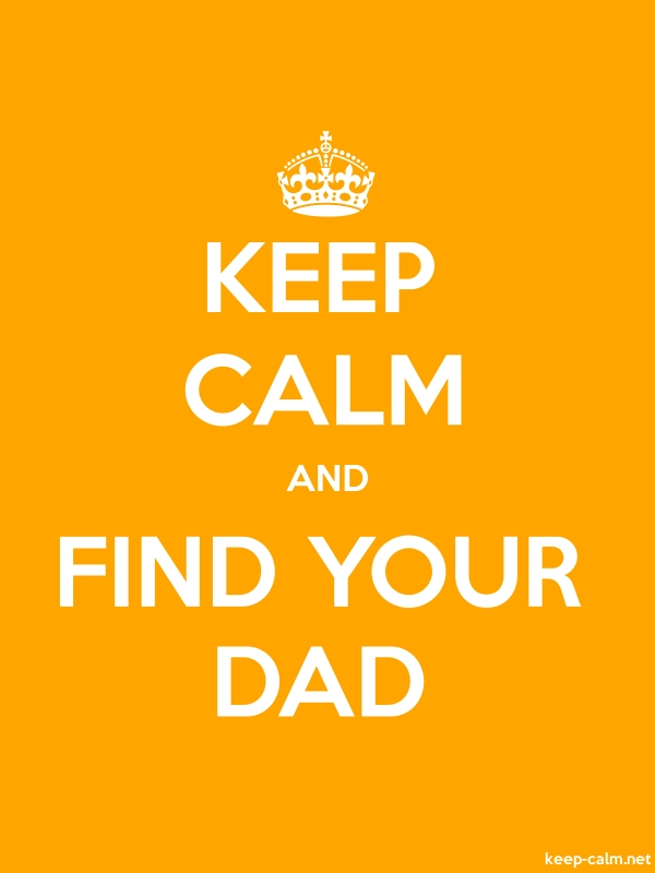 KEEP CALM AND FIND YOUR DAD - white/orange - Default (600x800)