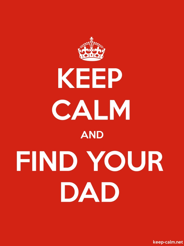 KEEP CALM AND FIND YOUR DAD - white/red - Default (600x800)