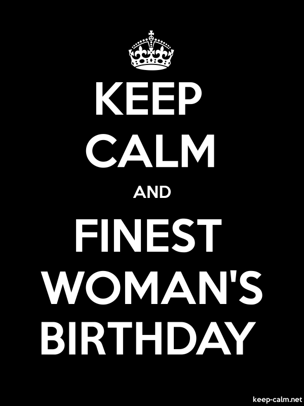 KEEP CALM AND FINEST WOMAN'S BIRTHDAY - white/black - Default (600x800)