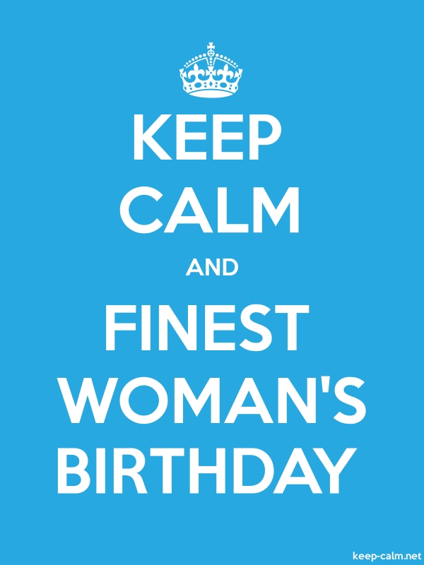 KEEP CALM AND FINEST WOMAN'S BIRTHDAY - white/blue - Default (600x800)