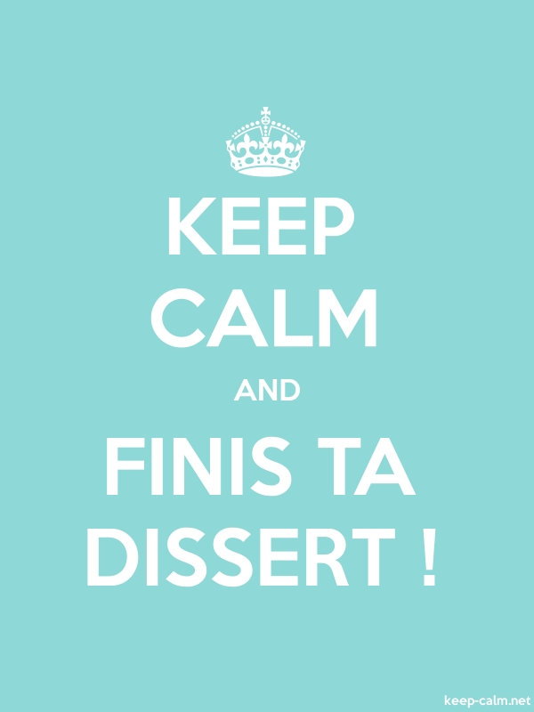 KEEP CALM AND FINIS TA DISSERT ! - white/lightblue - Default (600x800)