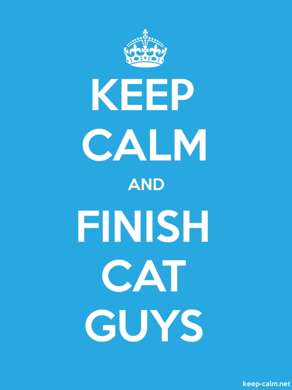 KEEP CALM AND FINISH CAT GUYS - white/blue - Default (600x800)