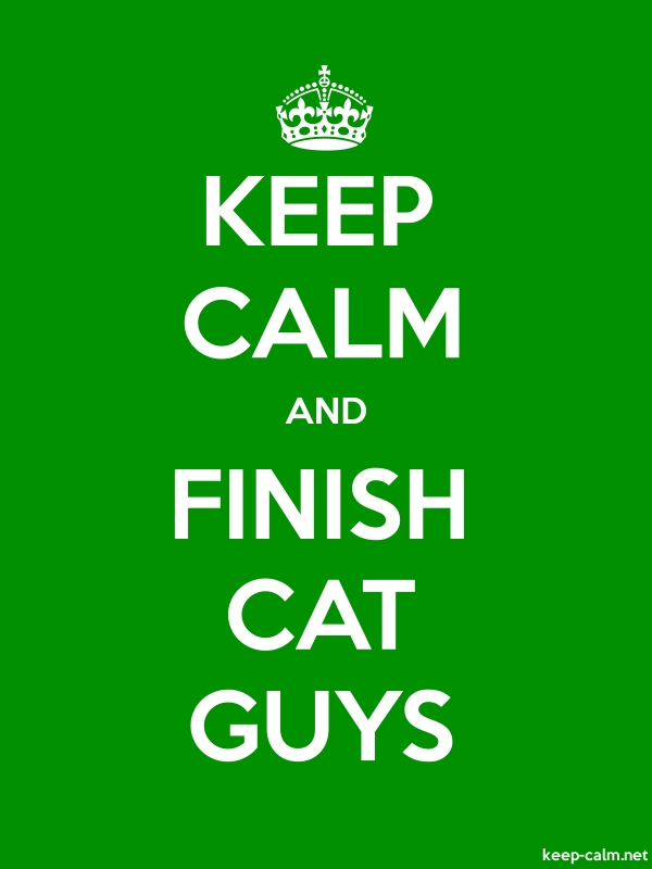 KEEP CALM AND FINISH CAT GUYS - white/green - Default (600x800)