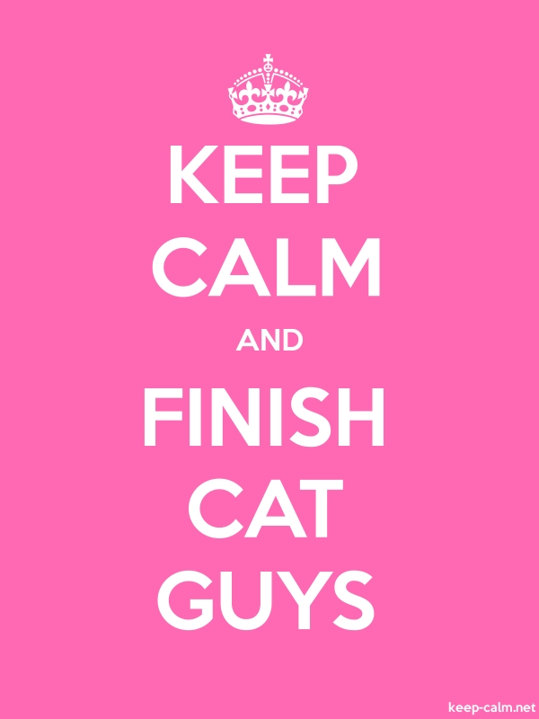 KEEP CALM AND FINISH CAT GUYS - white/pink - Default (600x800)