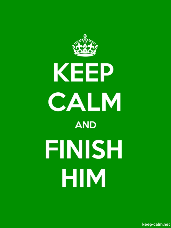 KEEP CALM AND FINISH HIM - white/green - Default (600x800)