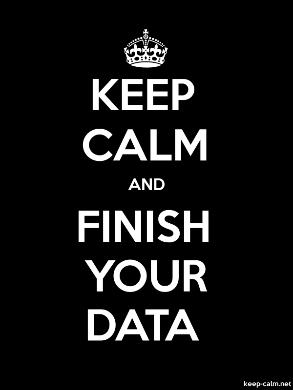 KEEP CALM AND FINISH YOUR DATA - white/black - Default (600x800)