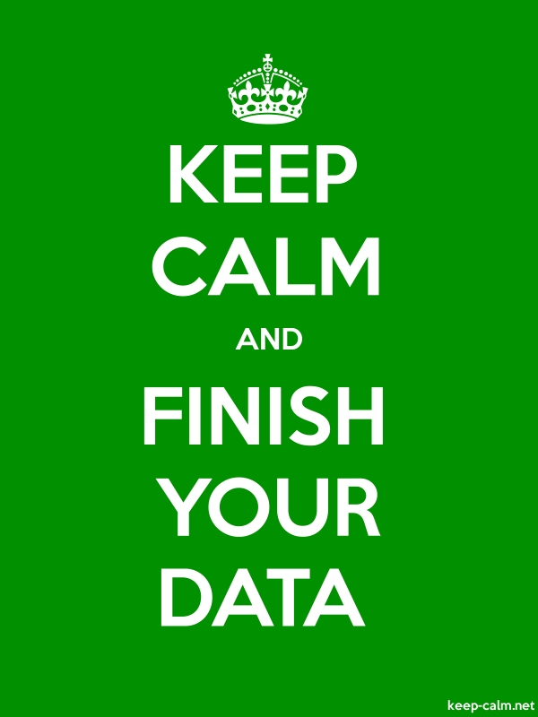 KEEP CALM AND FINISH YOUR DATA - white/green - Default (600x800)