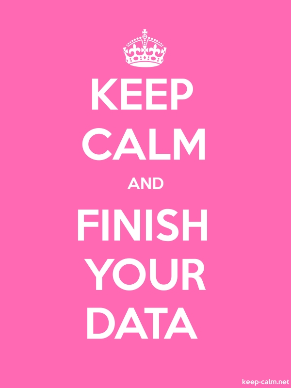 KEEP CALM AND FINISH YOUR DATA - white/pink - Default (600x800)