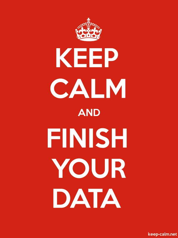 KEEP CALM AND FINISH YOUR DATA - white/red - Default (600x800)