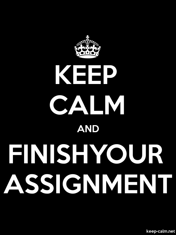 KEEP CALM AND FINISHYOUR ASSIGNMENT - white/black - Default (600x800)