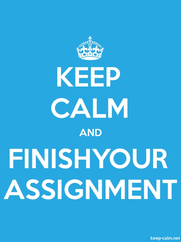KEEP CALM AND FINISHYOUR ASSIGNMENT - white/blue - Default (600x800)