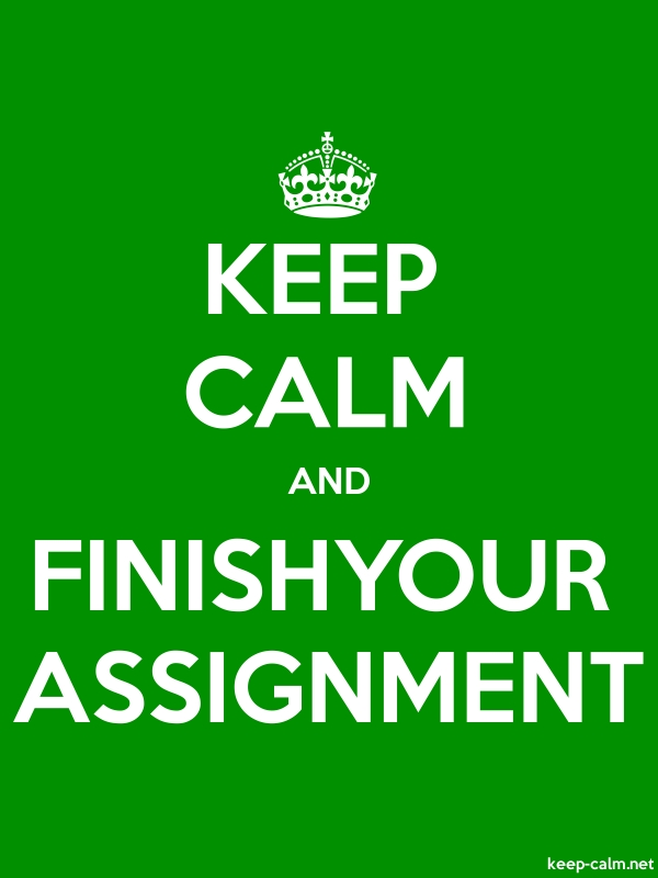 KEEP CALM AND FINISHYOUR ASSIGNMENT - white/green - Default (600x800)