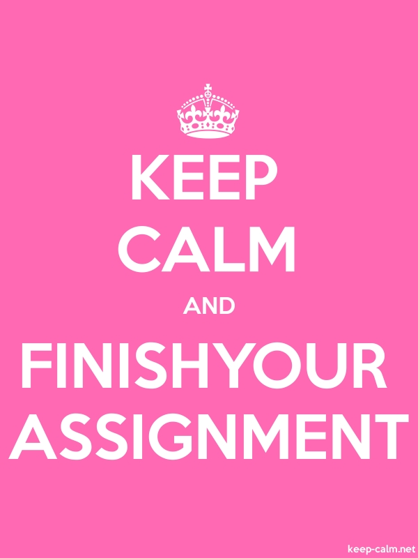 KEEP CALM AND FINISHYOUR ASSIGNMENT - white/pink - Default (600x800)