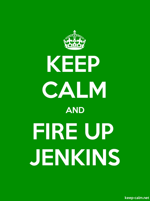 KEEP CALM AND FIRE UP JENKINS - white/green - Default (600x800)