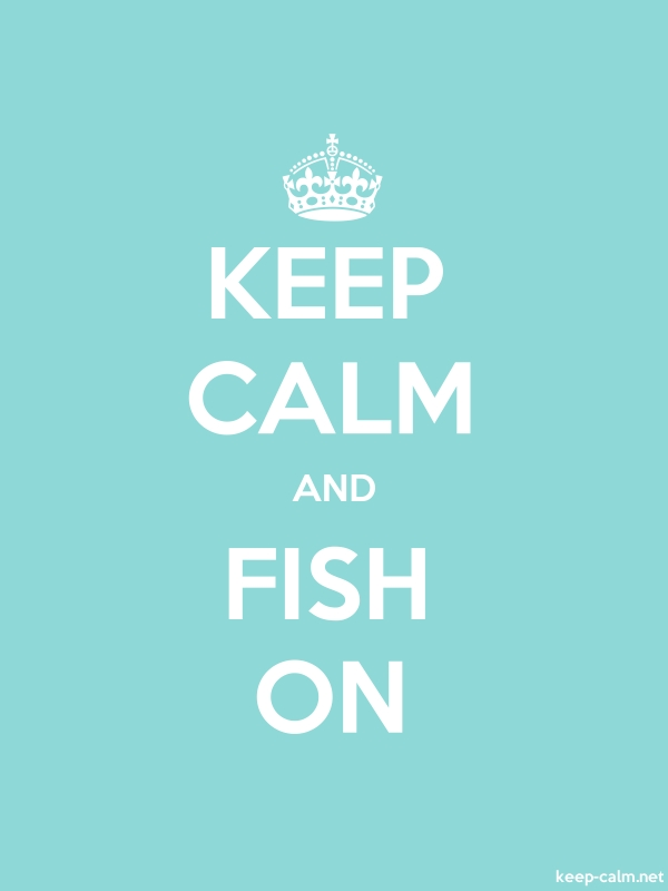 KEEP CALM AND FISH ON - white/lightblue - Default (600x800)