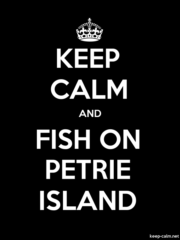 KEEP CALM AND FISH ON PETRIE ISLAND - white/black - Default (600x800)
