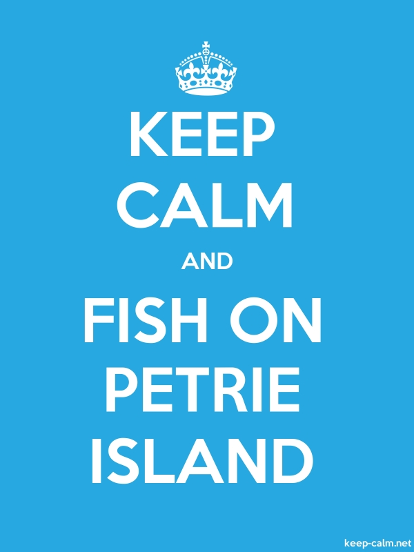 KEEP CALM AND FISH ON PETRIE ISLAND - white/blue - Default (600x800)