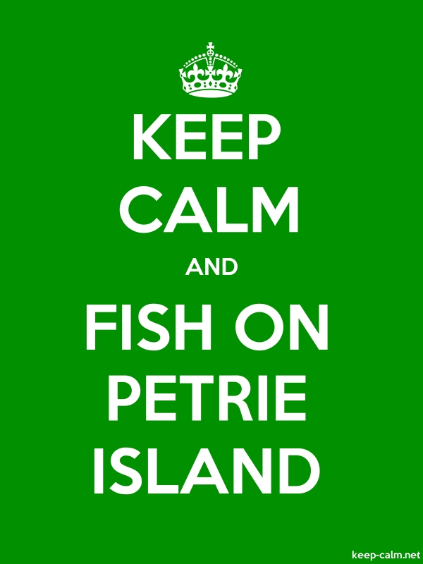 KEEP CALM AND FISH ON PETRIE ISLAND - white/green - Default (600x800)